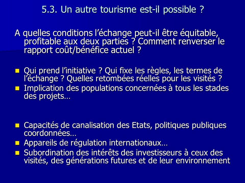 5.3. Un autre tourisme est-il possible ? A quelles conditions léchange peut-il être équitable, profitable aux deux parties ? Comment renverser le rapp