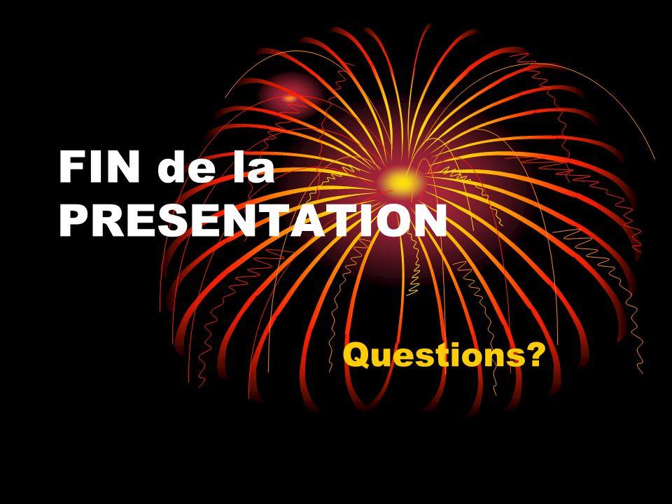 FIN de la PRESENTATION Questions?