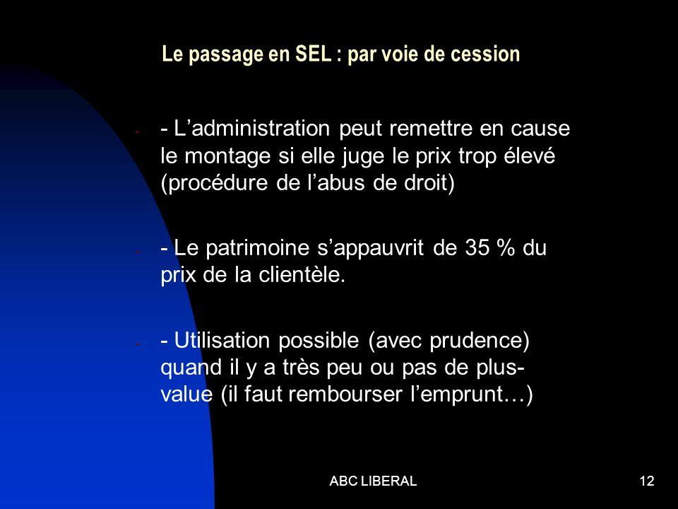ABC LIBERAL12 Le passage en SEL : par voie de cession - - Ladministration peut remettre en cause le montage si elle juge le prix trop élevé (procédure