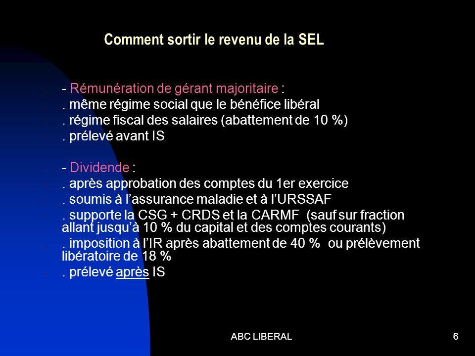 ABC LIBERAL6 Comment sortir le revenu de la SEL - - Rémunération de gérant majoritaire : -. même régime social que le bénéfice libéral -. régime fisca