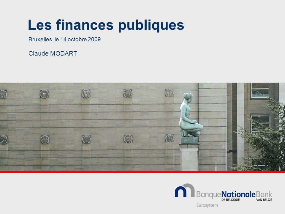 Les finances publiques Bruxelles, le 14 octobre 2009 Claude MODART