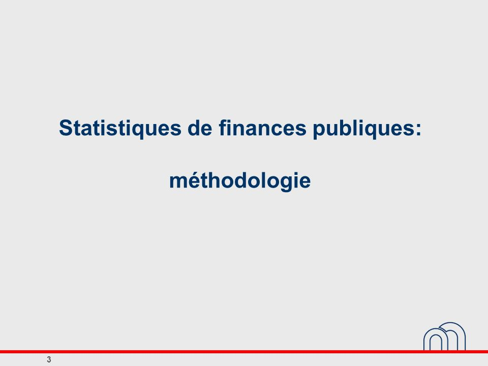 Statistiques de finances publiques: méthodologie 3