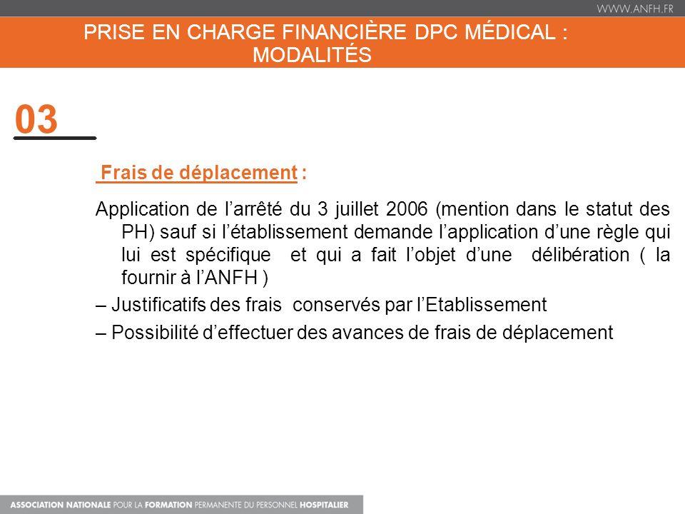 PRISE EN CHARGE FINANCIÈRE DPC MÉDICAL : MODALITÉS 03 Frais de déplacement : Application de larrêté du 3 juillet 2006 (mention dans le statut des PH)