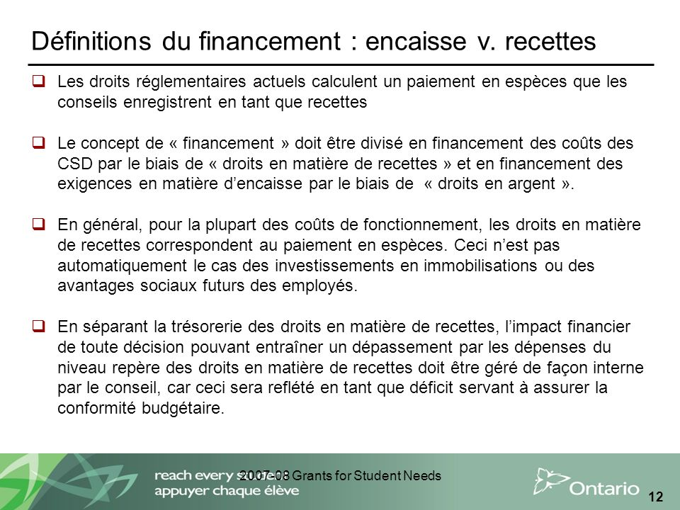 2007-08 Grants for Student Needs 12 Définitions du financement : encaisse v.