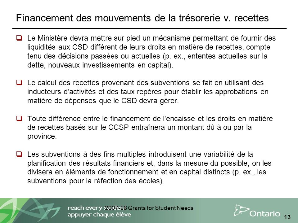 2007-08 Grants for Student Needs 13 Financement des mouvements de la trésorerie v.