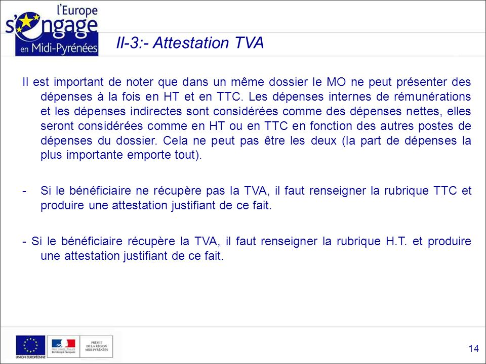 II-3:- Attestation TVA Il est important de noter que dans un même dossier le MO ne peut présenter des dépenses à la fois en HT et en TTC. Les dépenses