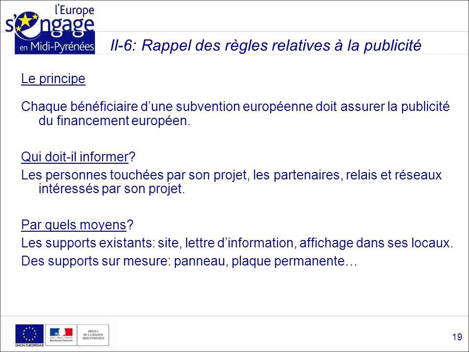 II-6: Rappel des règles relatives à la publicité Le principe Chaque bénéficiaire dune subvention européenne doit assurer la publicité du financement e