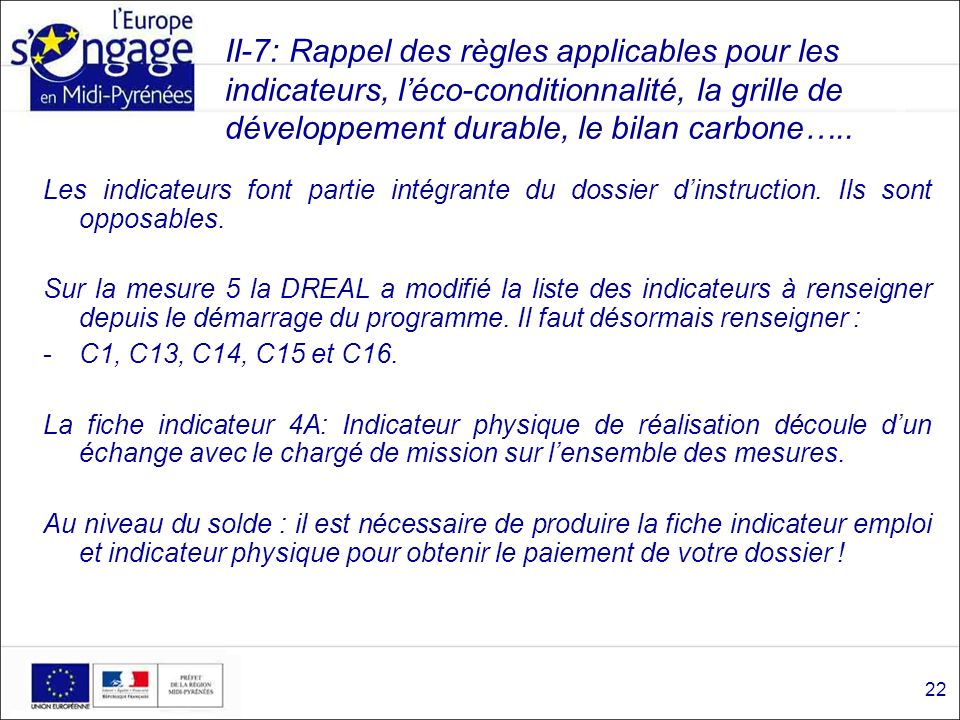II-7: Rappel des règles applicables pour les indicateurs, léco-conditionnalité, la grille de développement durable, le bilan carbone… La grille de développement durable se substitue aux critères déco- conditionnalité pour tout dossier de demande FEDER supérieur à 100 000.