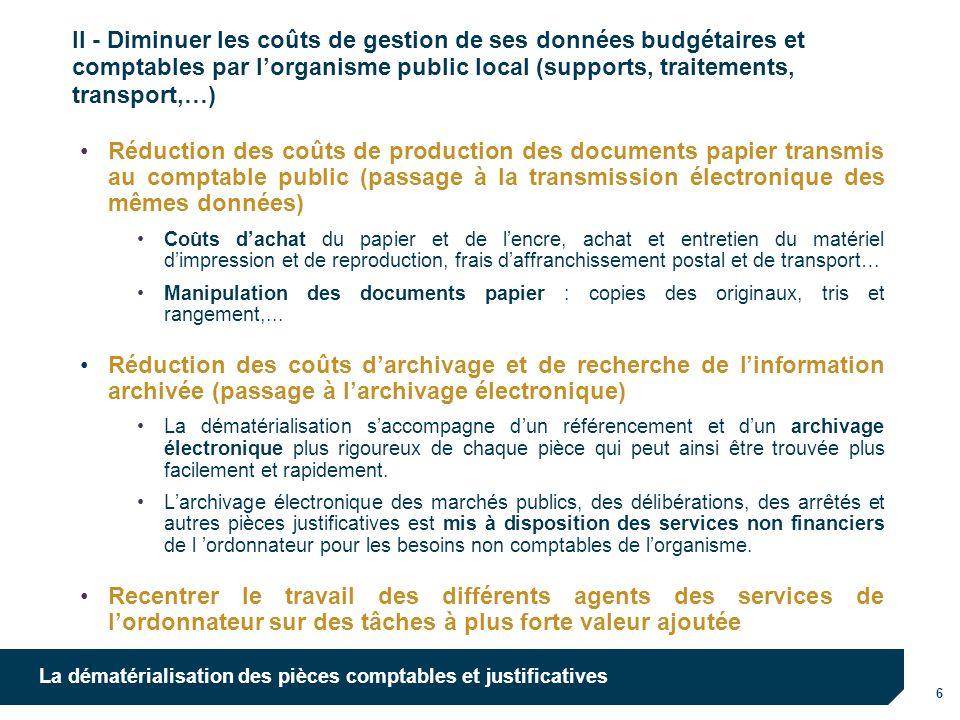 7 La dématérialisation des pièces comptables et justificatives Laccès à la dématérialisation globale est facilitée par la mise à disposition de solutions techniques élaborées avec les associations nationales délus locaux dans un cadre juridique sécurisé