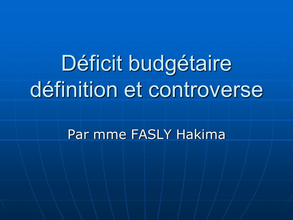 Déficit budgétaire définition et controverse Par mme FASLY Hakima