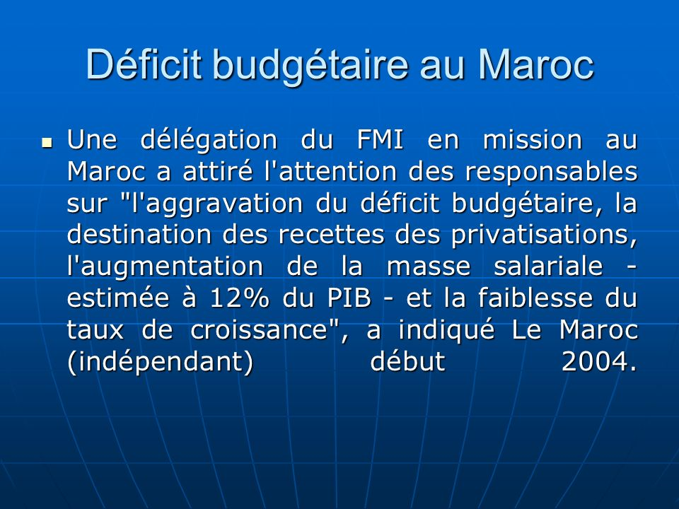 Déficit budgétaire au Maroc Une délégation du FMI en mission au Maroc a attiré l'attention des responsables sur