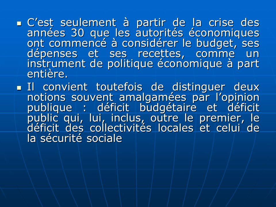 Cest seulement à partir de la crise des années 30 que les autorités économiques ont commencé à considérer le budget, ses dépenses et ses recettes, com