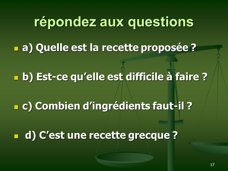 17 répondez aux questions a) Quelle est la recette proposée ? a) Quelle est la recette proposée ? b) Est-ce quelle est difficile à faire ? b) Est-ce q