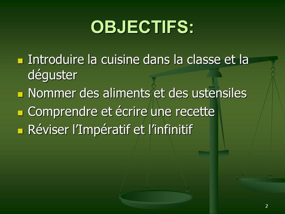 2 OBJECTIFS: Introduire la cuisine dans la classe et la déguster Introduire la cuisine dans la classe et la déguster Nommer des aliments et des ustens