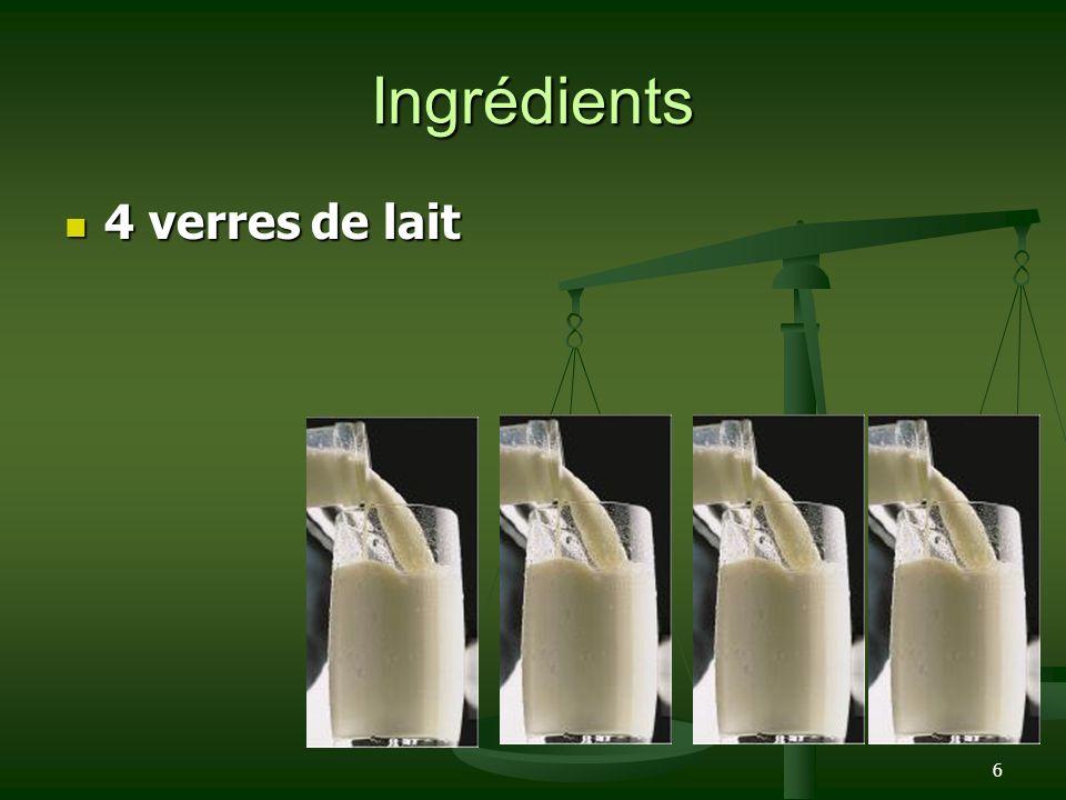 6 Ingrédients 4 verres de lait 4 verres de lait