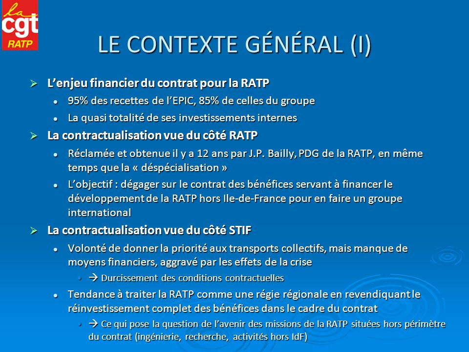 LE CONTEXTE GÉNÉRAL (I) Lenjeu financier du contrat pour la RATP Lenjeu financier du contrat pour la RATP 95% des recettes de lEPIC, 85% de celles du