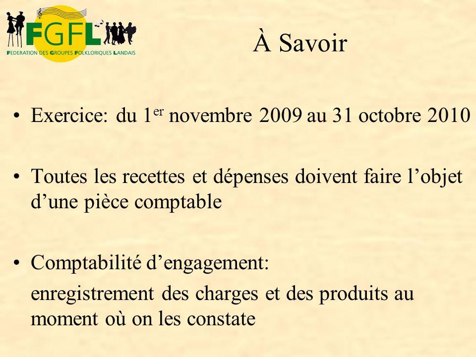 Exercice: du 1 er novembre 2009 au 31 octobre 2010 Toutes les recettes et dépenses doivent faire lobjet dune pièce comptable Comptabilité dengagement: