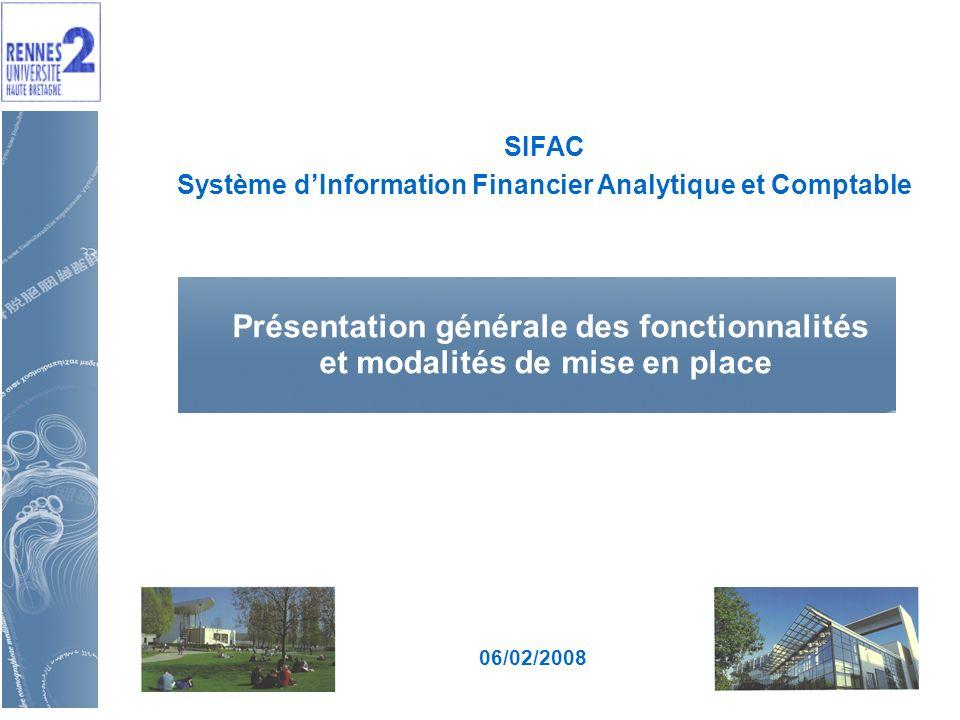 SIFAC Système dInformation Financier Analytique et Comptable 06/02/2008 Présentation générale des fonctionnalités et modalités de mise en place