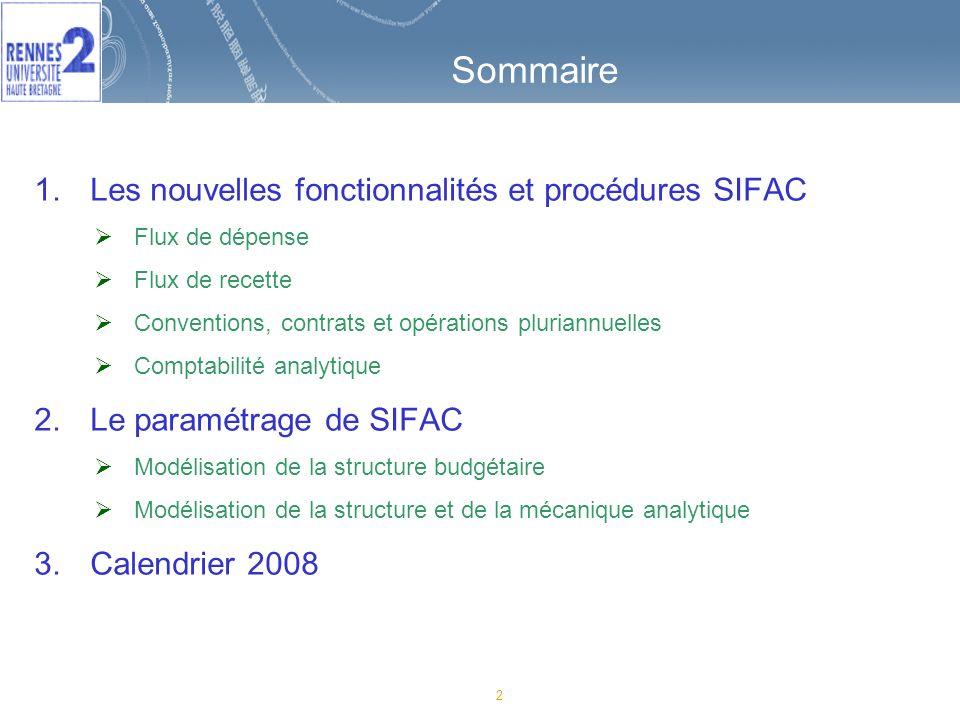 2 Sommaire 1.Les nouvelles fonctionnalités et procédures SIFAC Flux de dépense Flux de recette Conventions, contrats et opérations pluriannuelles Comp