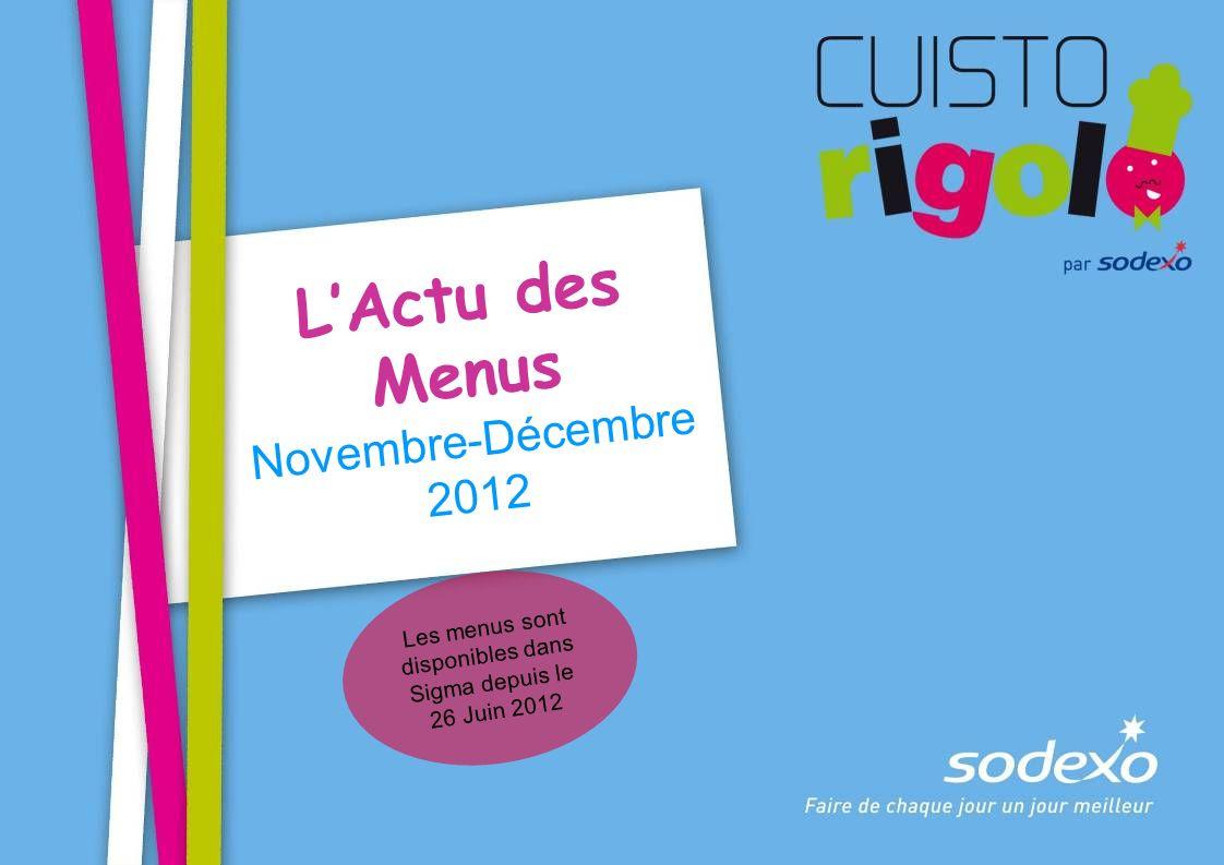 LActu des Menus Novembre-Décembre 2012 Les menus sont disponibles dans Sigma depuis le 26 Juin 2012