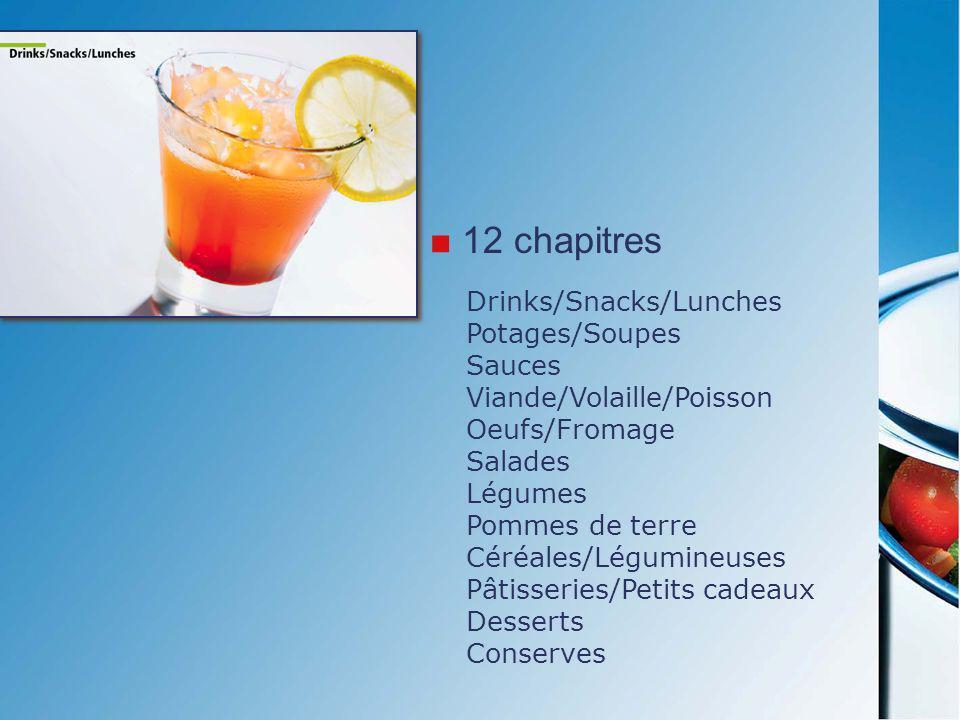 12 chapitres Drinks/Snacks/Lunches Potages/Soupes Sauces Viande/Volaille/Poisson Oeufs/Fromage Salades Légumes Pommes de terre Céréales/Légumineuses P
