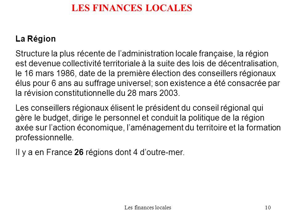 Les finances locales10 LES FINANCES LOCALES La Région Structure la plus récente de ladministration locale française, la région est devenue collectivit