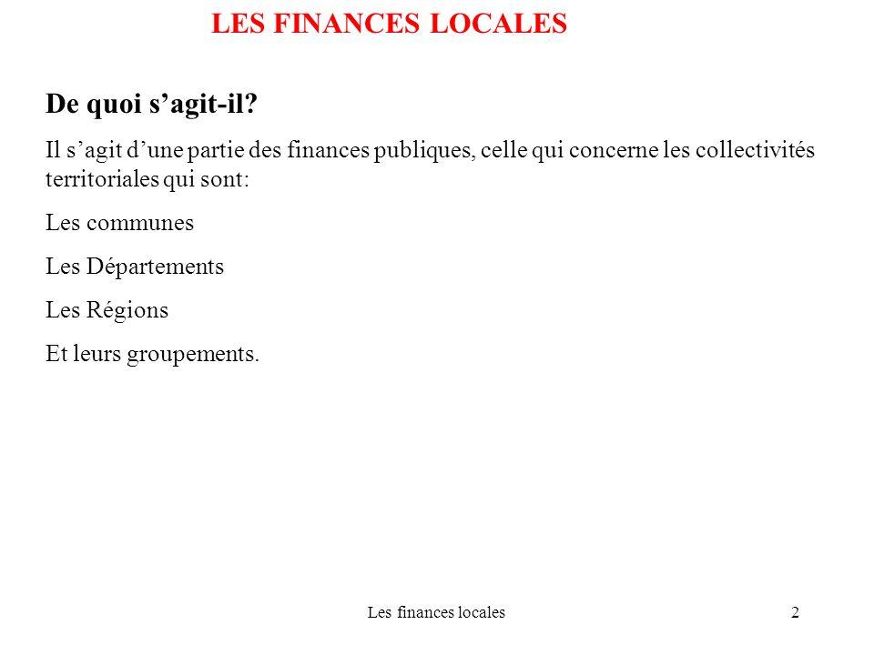 Les finances locales2 LES FINANCES LOCALES De quoi sagit-il? Il sagit dune partie des finances publiques, celle qui concerne les collectivités territo