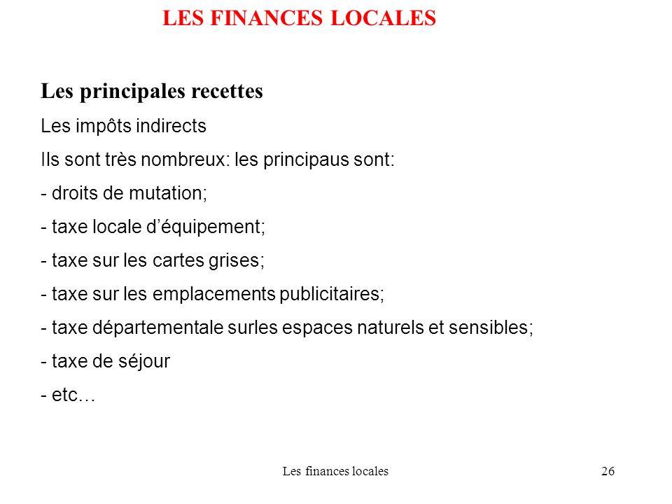 Les finances locales26 LES FINANCES LOCALES Les principales recettes Les impôts indirects Ils sont très nombreux: les principaus sont: - droits de mut