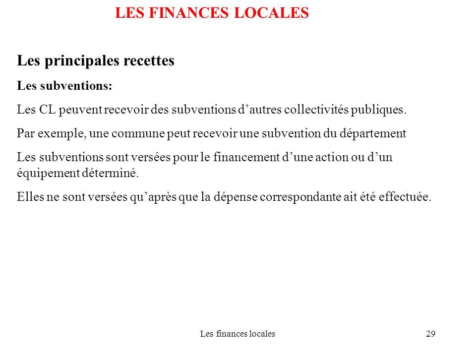 Les finances locales29 LES FINANCES LOCALES Les principales recettes Les subventions: Les CL peuvent recevoir des subventions dautres collectivités pu