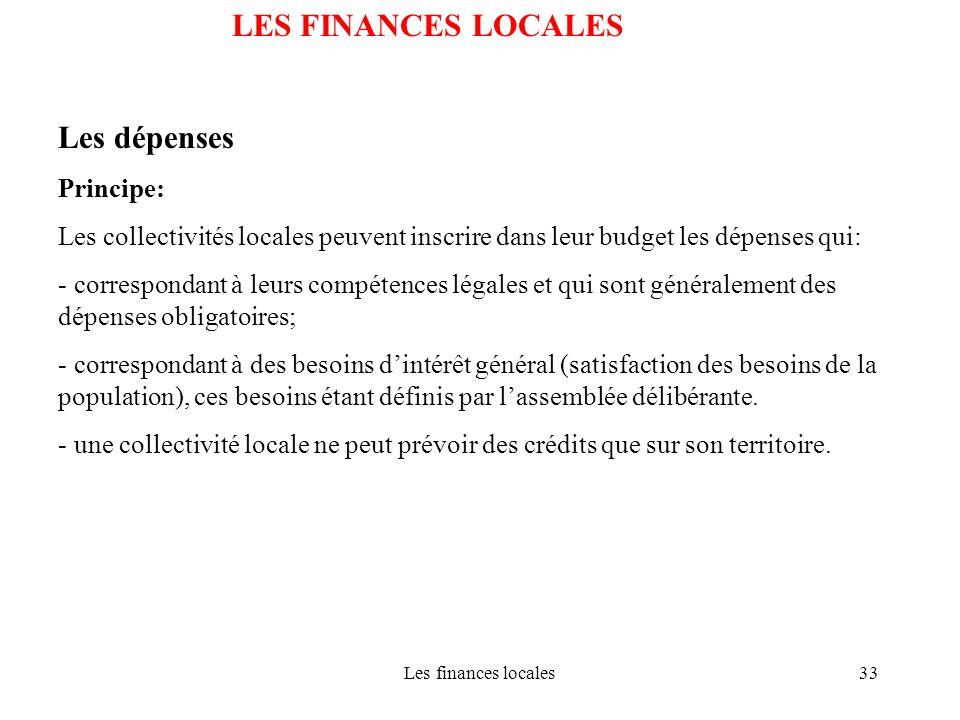 Les finances locales33 LES FINANCES LOCALES Les dépenses Principe: Les collectivités locales peuvent inscrire dans leur budget les dépenses qui: - cor