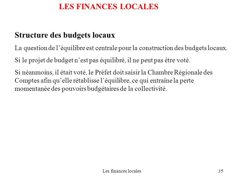 Les finances locales35 LES FINANCES LOCALES Structure des budgets locaux La question de léquilibre est centrale pour la construction des budgets locau