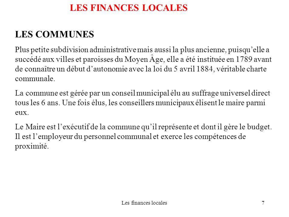 Les finances locales7 LES FINANCES LOCALES LES COMMUNES Plus petite subdivision administrative mais aussi la plus ancienne, puisquelle a succédé aux v