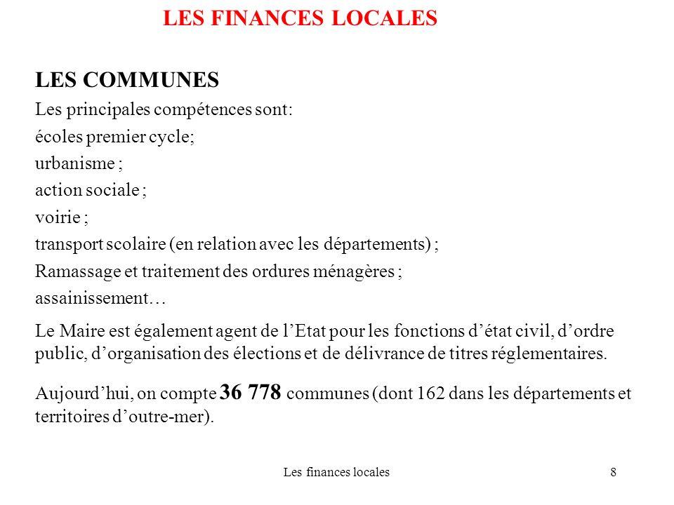 Les finances locales8 LES FINANCES LOCALES LES COMMUNES Les principales compétences sont: écoles premier cycle; urbanisme ; action sociale ; voirie ;