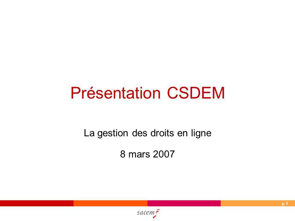p 1 Présentation CSDEM La gestion des droits en ligne 8 mars 2007