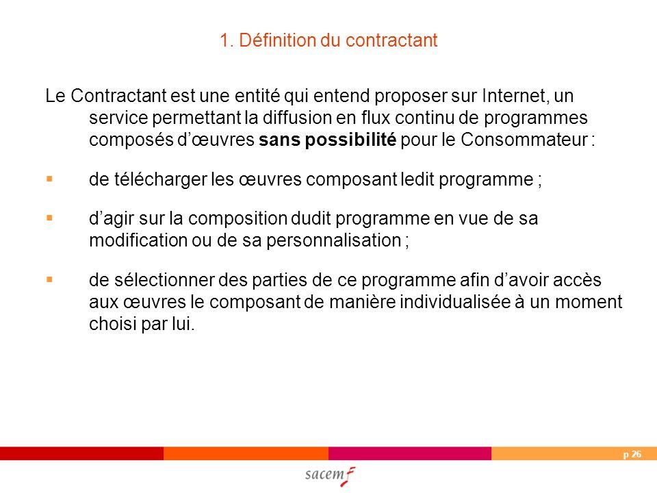 p 26 1. Définition du contractant Le Contractant est une entité qui entend proposer sur Internet, un service permettant la diffusion en flux continu d