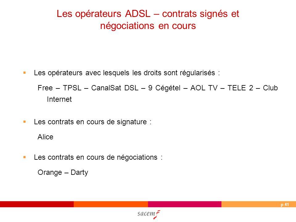 p 41 Les opérateurs avec lesquels les droits sont régularisés : Free – TPSL – CanalSat DSL – 9 Cégétel – AOL TV – TELE 2 – Club Internet Les contrats