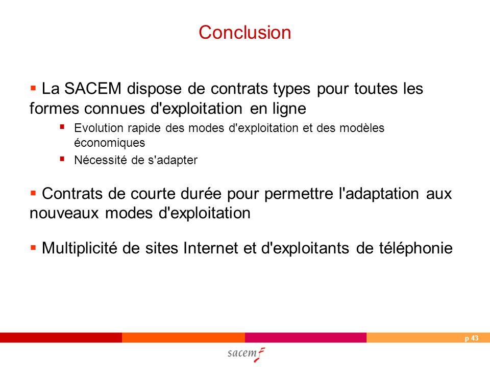 p 43 La SACEM dispose de contrats types pour toutes les formes connues d'exploitation en ligne Evolution rapide des modes d'exploitation et des modèle