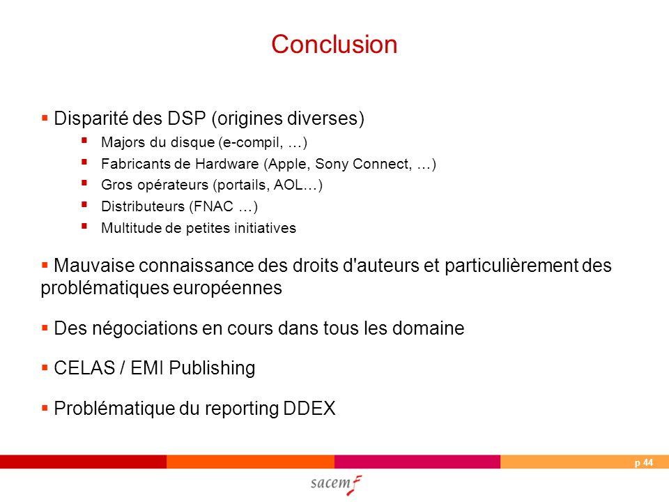 p 44 Disparité des DSP (origines diverses) Majors du disque (e-compil, …) Fabricants de Hardware (Apple, Sony Connect, …) Gros opérateurs (portails, A