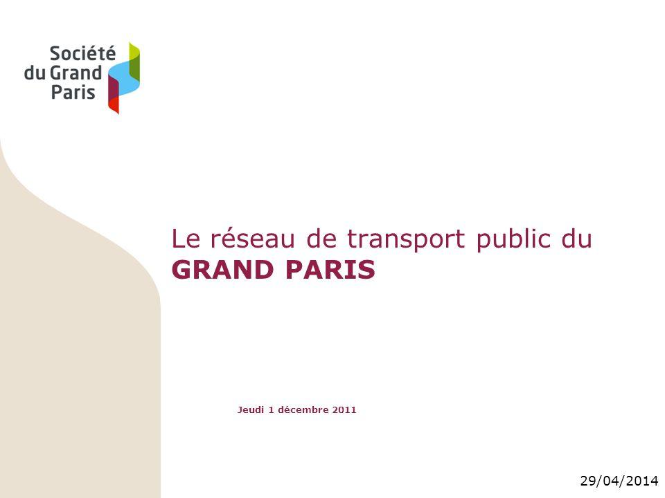 29/04/2014 Le réseau de transport public du GRAND PARIS Jeudi 1 décembre 2011