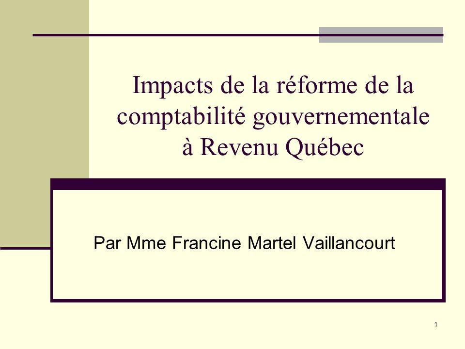 1 Impacts de la réforme de la comptabilité gouvernementale à Revenu Québec Par Mme Francine Martel Vaillancourt