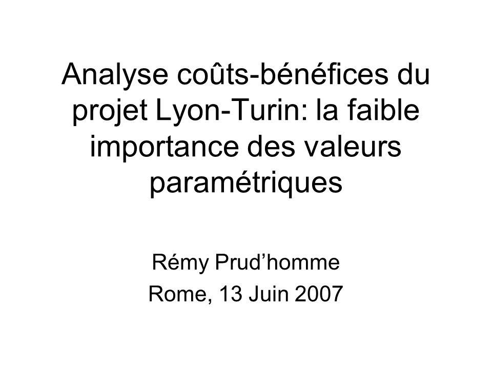 Analyse coûts-bénéfices du projet Lyon-Turin: la faible importance des valeurs paramétriques Rémy Prudhomme Rome, 13 Juin 2007