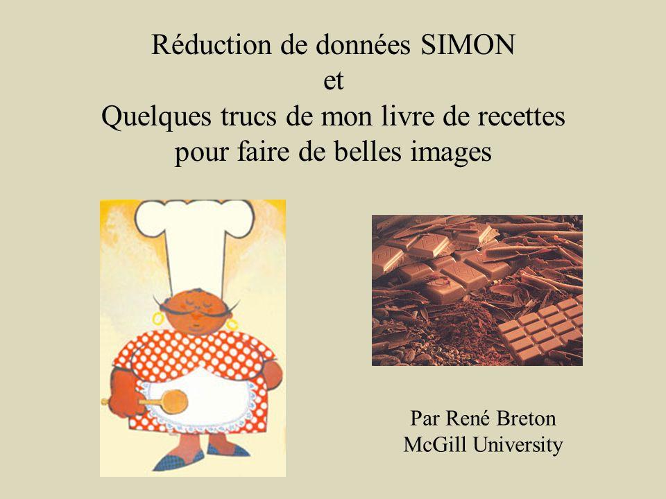 Réduction de données SIMON et Quelques trucs de mon livre de recettes pour faire de belles images Par René Breton McGill University