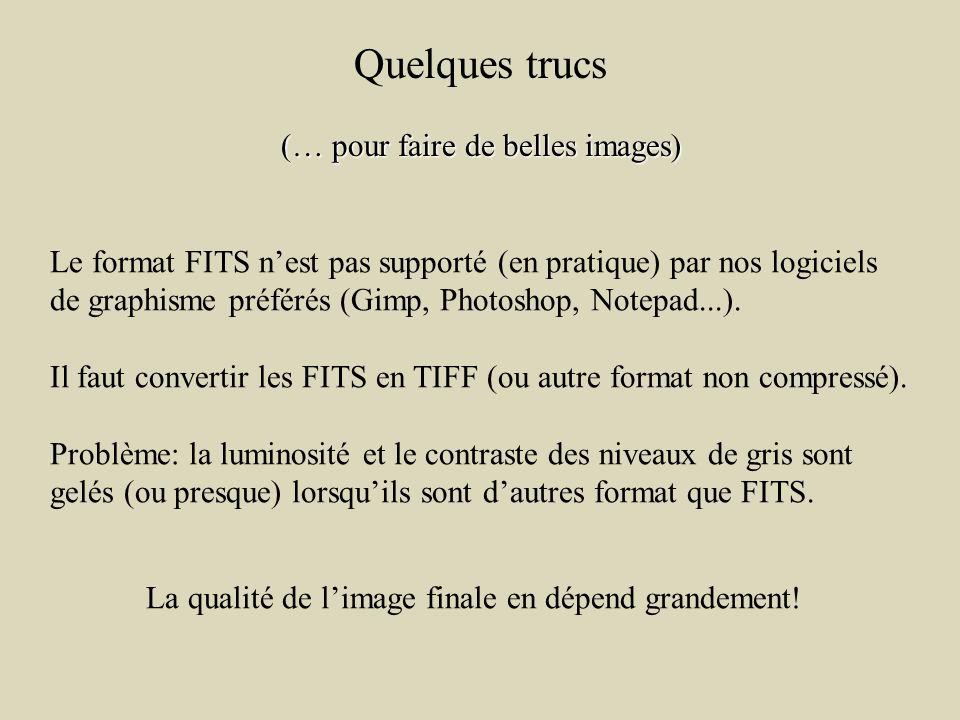 Quelques trucs (… pour faire de belles images) Le format FITS nest pas supporté (en pratique) par nos logiciels de graphisme préférés (Gimp, Photoshop, Notepad...).