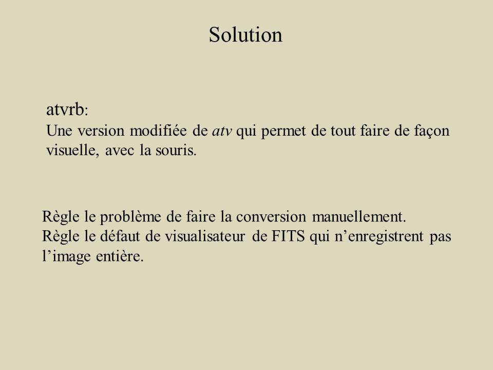 Solution atvrb : Une version modifiée de atv qui permet de tout faire de façon visuelle, avec la souris.