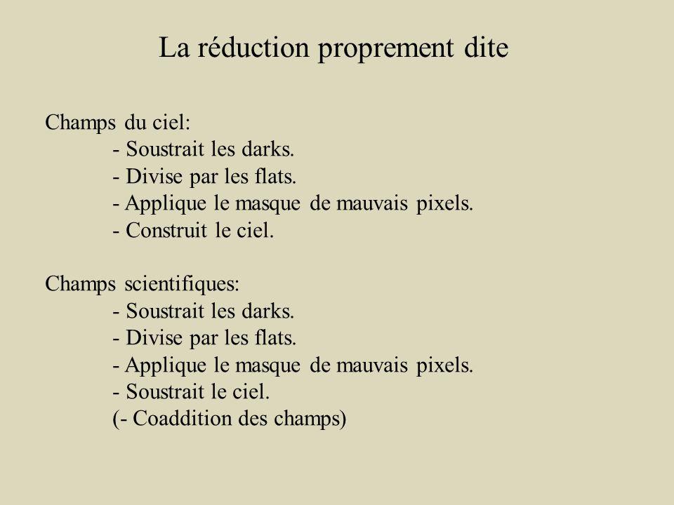 La réduction proprement dite Champs du ciel: - Soustrait les darks.