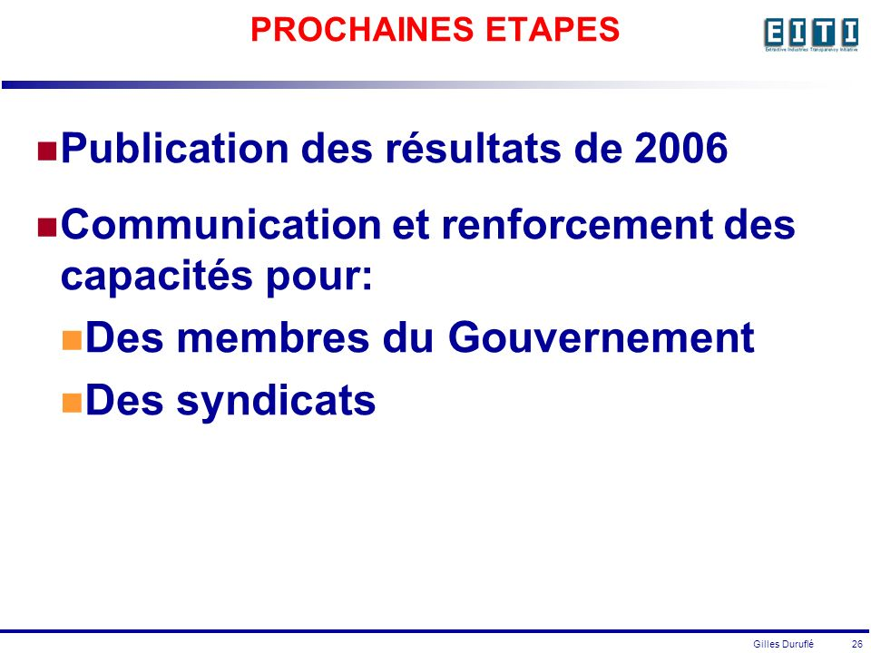 Gilles Duruflé 26 PROCHAINES ETAPES Publication des résultats de 2006 Communication et renforcement des capacités pour: Des membres du Gouvernement Des syndicats