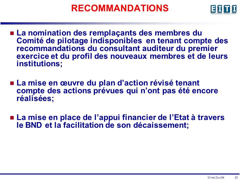 Gilles Duruflé 28 RECOMMANDATIONS La nomination des remplaçants des membres du Comité de pilotage indisponibles en tenant compte des recommandations du consultant auditeur du premier exercice et du profil des nouveaux membres et de leurs institutions; La mise en œuvre du plan daction révisé tenant compte des actions prévues qui nont pas été encore réalisées; La mise en place de lappui financier de lEtat à travers le BND et la facilitation de son décaissement;