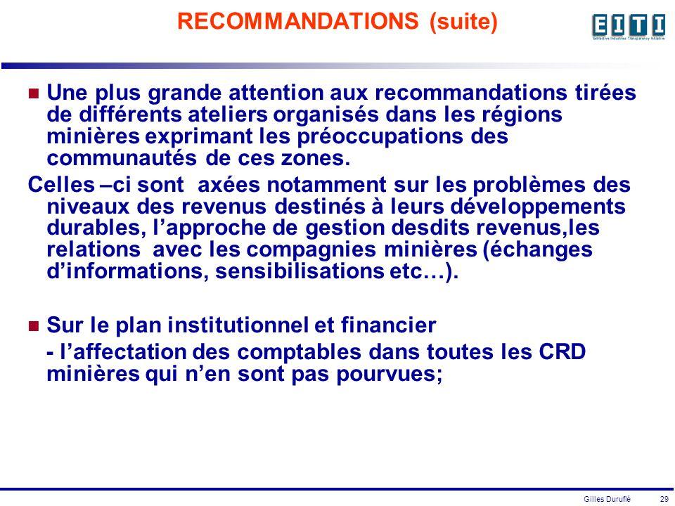 Gilles Duruflé 29 RECOMMANDATIONS (suite) Une plus grande attention aux recommandations tirées de différents ateliers organisés dans les régions minières exprimant les préoccupations des communautés de ces zones.