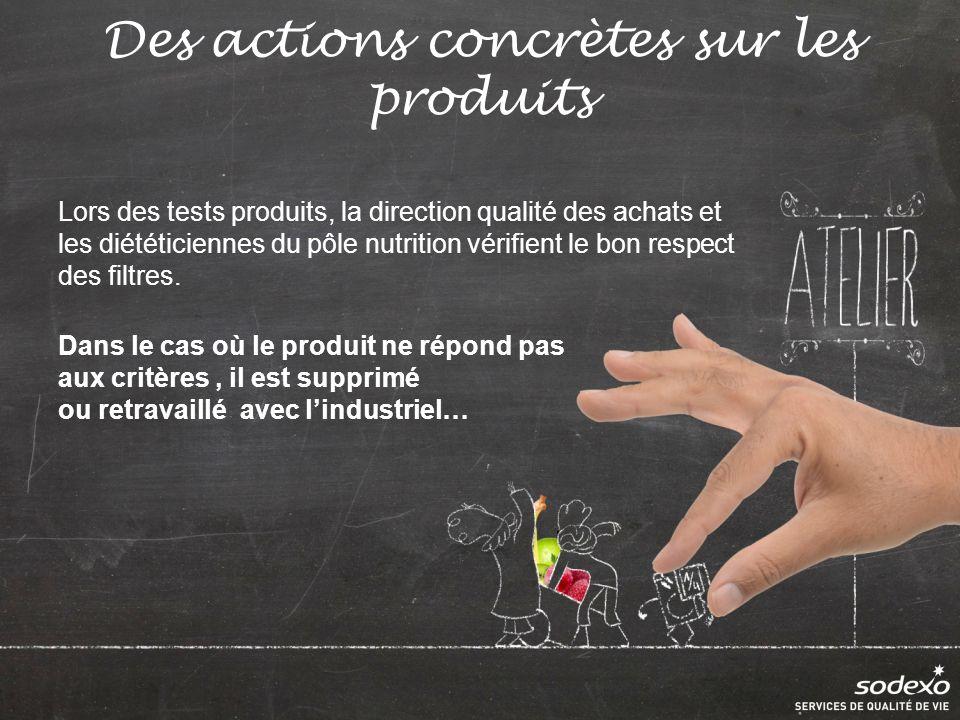 Des actions concrètes sur les produits Lors des tests produits, la direction qualité des achats et les diététiciennes du pôle nutrition vérifient le bon respect des filtres.