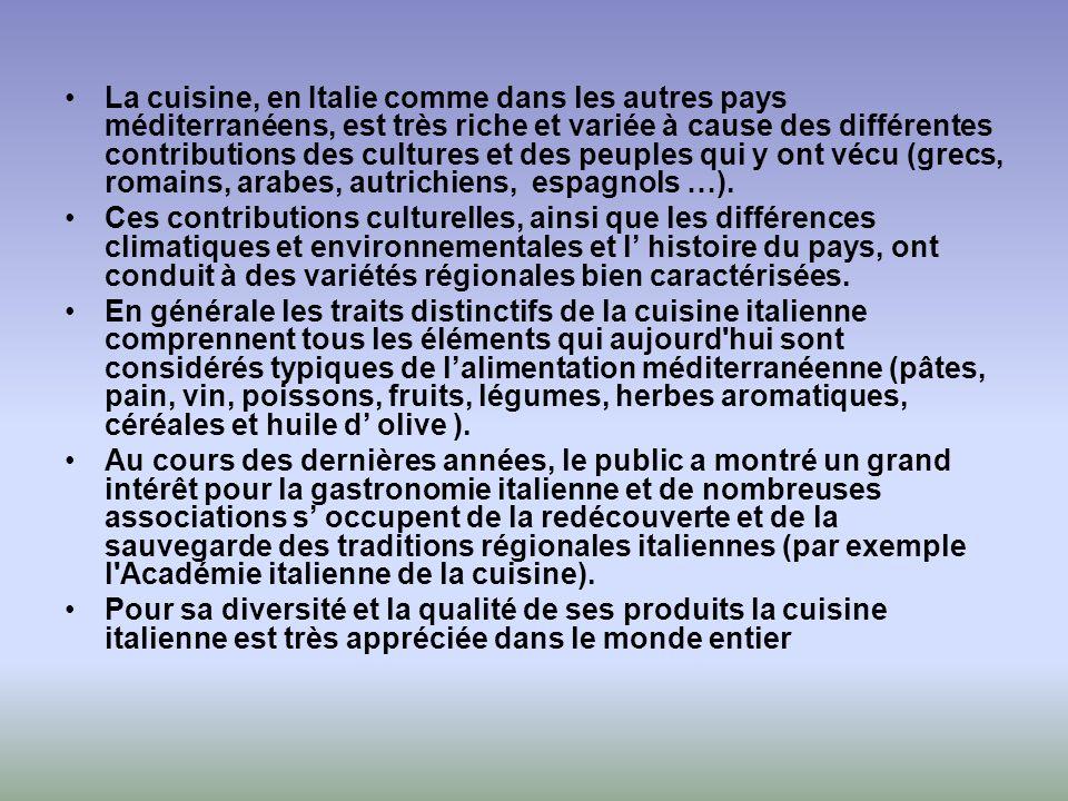 La cuisine, en Italie comme dans les autres pays méditerranéens, est très riche et variée à cause des différentes contributions des cultures et des pe
